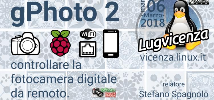 06 Marzo 2018: gPhoto 2 – gestione di macchine fotografiche da remoto, relatore Stefano Spagnolo